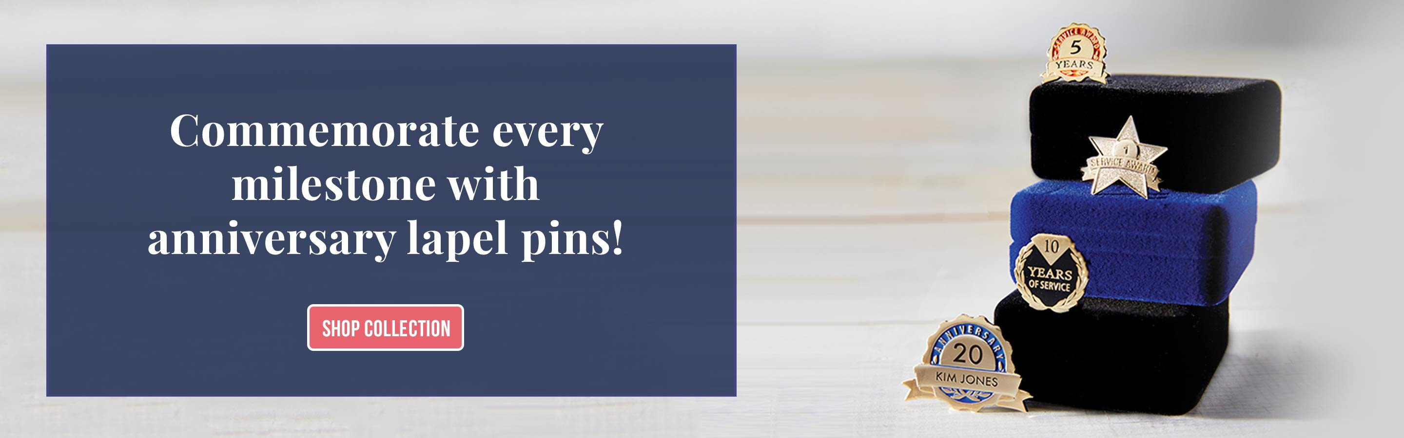 Commemorate every milestone with lapel pins.