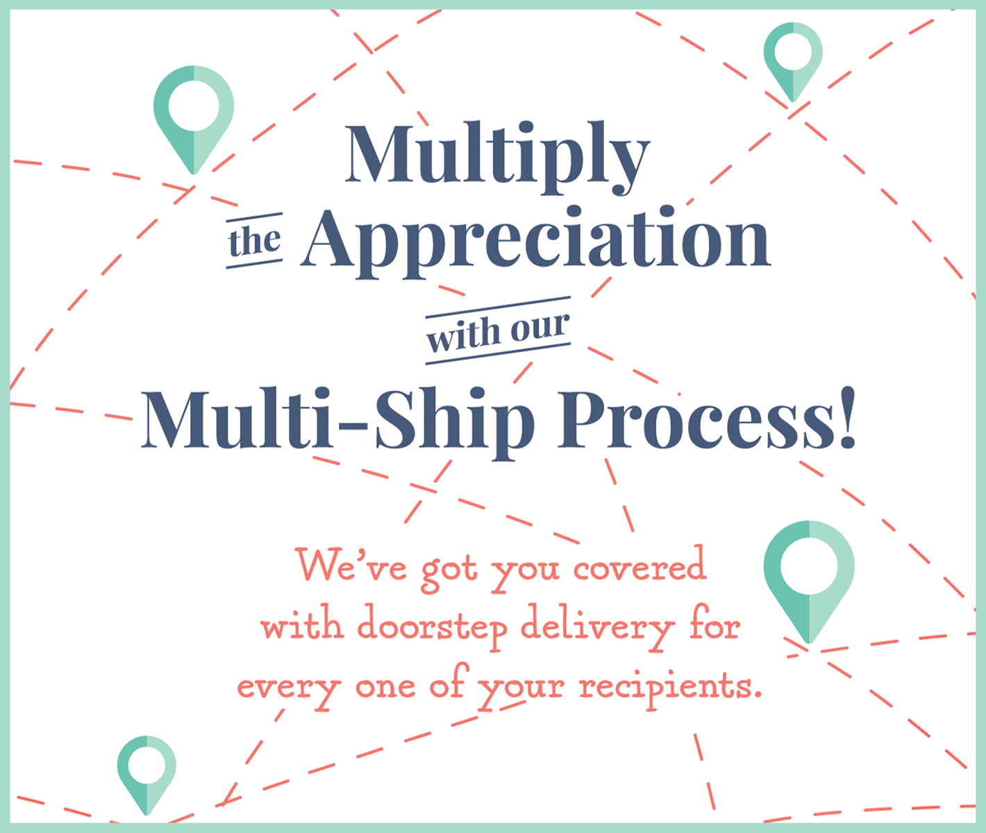 multiply the appreciation with our multi-ship process click to learn more